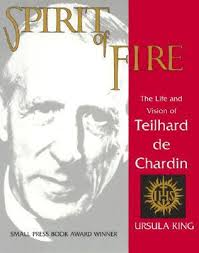 Spirit of Fire - The Life and Vision of Teilhard de Chardin